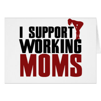I support working Moms Greeting Card