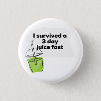 I survived a 3 day Juice Fast Funny Healthy Vegan 1 Inch Round Button