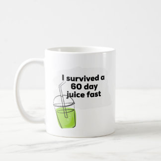 I survived a 60 day Juice Fast Funny Healthy Vegan Coffee Mug