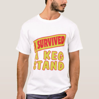 I SURVIVED A KEG STAND T-Shirt