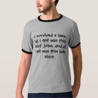 I survived a lame 'all I got was this shirt' jo... T-Shirt