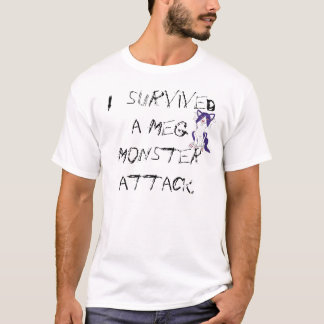 I survived a Meg Monster attack. T-Shirt