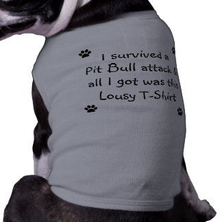 I Survived a Pit Bull Attack... Shirt