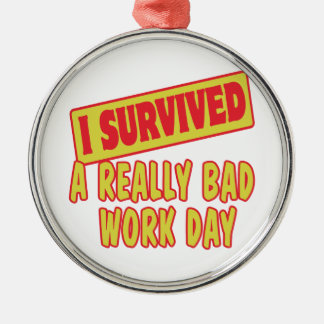 I SURVIVED A REALLY BAD WORK DAY METAL ORNAMENT