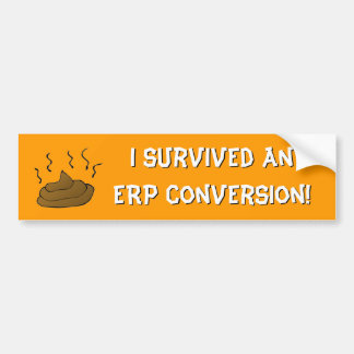 I survived an ERP conversion! Bumper Sticker