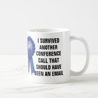 I survived another conference call that should hav basic white mug