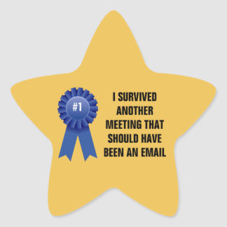 I survived another meeting that should have been a star sticker