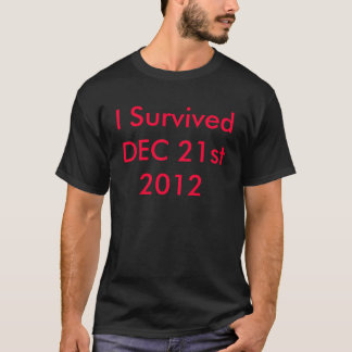 I SURVIVED December 21 2012 t-shirts/tees T-Shirt