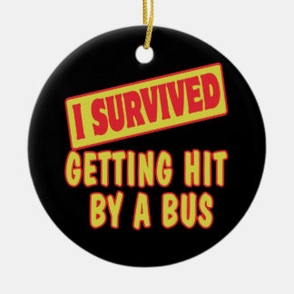 I SURVIVED GETTING HIT BY A BUS ROUND CERAMIC ORNAMENT