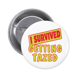 I SURVIVED GETTING TAZED PINBACK BUTTON
