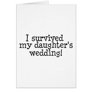 I Survived My Daughter s Wedding Greeting Cards