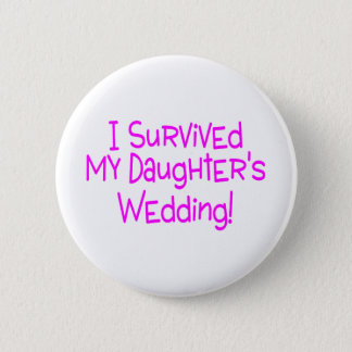 I Survived My Daughters Wedding Pink 2 Inch Round Button