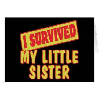 I SURVIVED MY LITTLE SISTER GREETING CARD