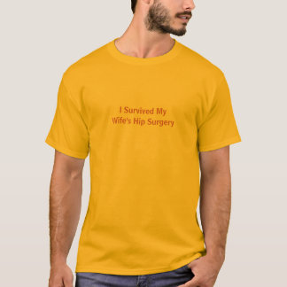 """""""I Survived My Wife's Hip Surgery"""" T-Shirt"""