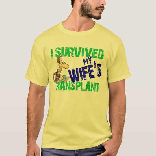 I Survived My Wife's Transplant T-Shirt