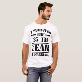 I SURVIVED THE 25 TH  YEAR OF MARRIAGE T-Shirt
