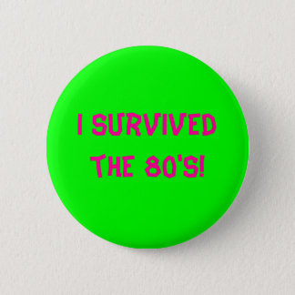 I survived the 80's! - Customized 2 Inch Round Button
