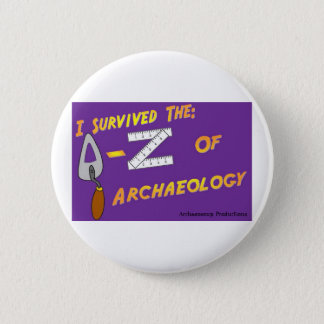 I Survived the A-Z of Archaeology Badge 2 Inch Round Button