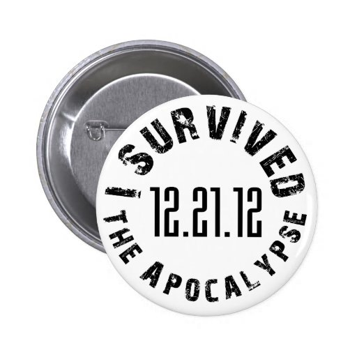 I survived the apocalypse- 12.21.12 pins