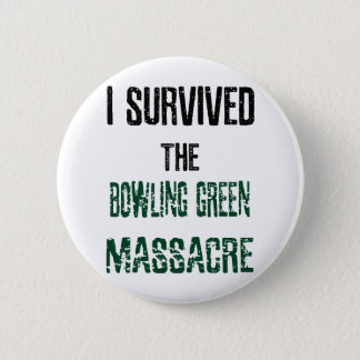 I Survived the Bowling Green Massacre Button