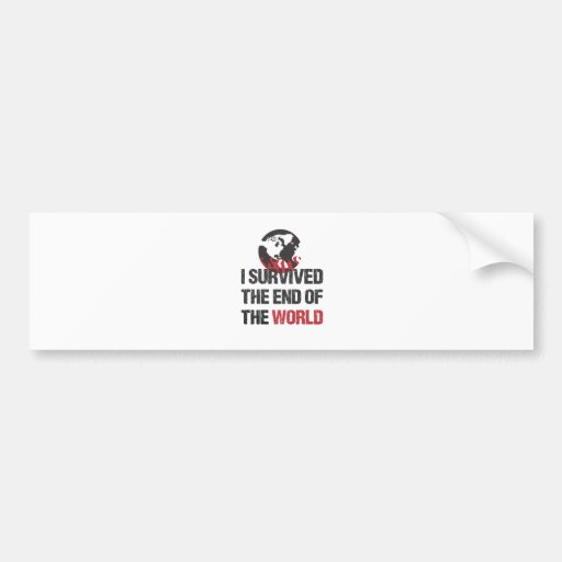 I Survived The End Of The World Bumper Stickers