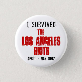 I Survived The Los Angeles Riots 1 Inch Round Button