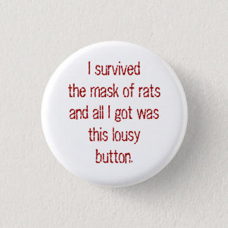 I survived the mask of rats and all I got was t... 1 Inch Round Button