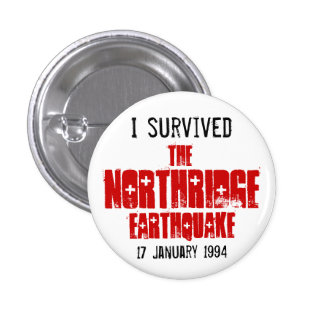 I Survived The Northridge Earthquake 1 Inch Round Button