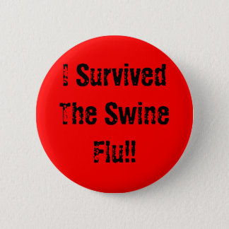 I Survived The Swine Flu!! 2 Inch Round Button