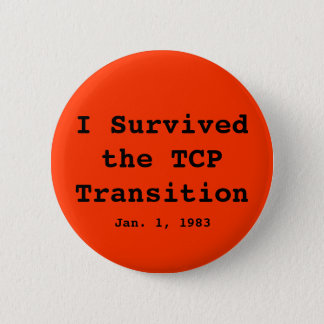 I Survived the TCP Transition, Jan. 1, 1983 2 Inch Round Button