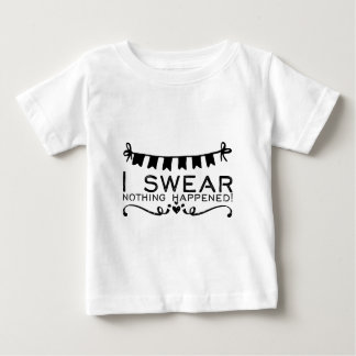 I swear nothing happened! baby T-Shirt