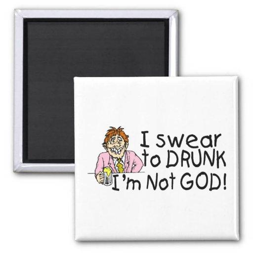 I Swear To Drunk Im Not God (Drunk Man) Magnet