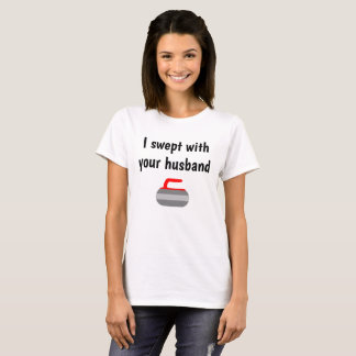 I swept with your husband - Sport of Curling T-Shirt