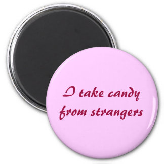 I take candy from strangers 2 inch round magnet