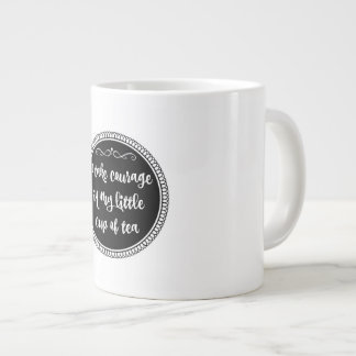 I Take Courage in My Little Cup of Tea, mug