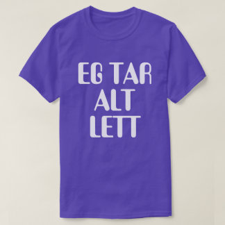 I take everything easily in Norwegian purple T-Shirt