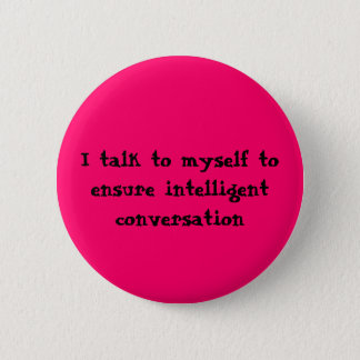 I talk to myself to ensure intelligent conversa... 2 inch round button