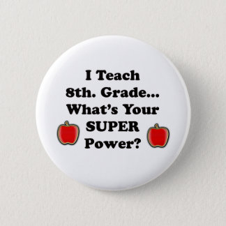 I teach 8th. Grade 2 Inch Round Button