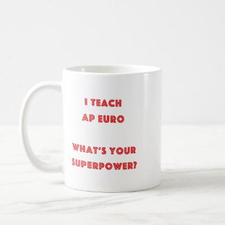 I Teach AP Euro What's Your Superpower? Coffee Mug