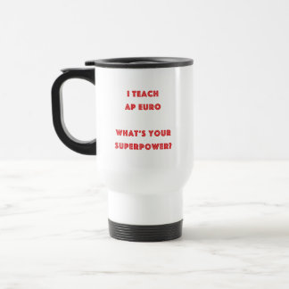 I Teach AP Euro What's Your Superpower? Travel Mug