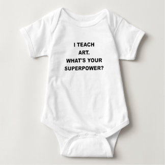 I TEACH ART WHATS YOUR SUPERPOWER.png Baby Bodysuit