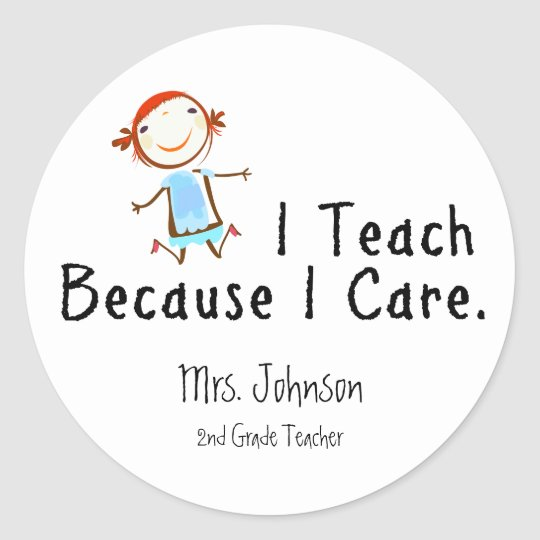 I teach because I care Classic Round Sticker