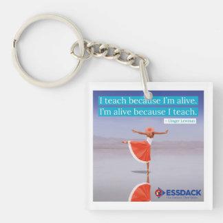 I teach because I'm alive... Keychain