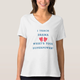 I Teach Drama What's Your Superpower? T Shirts