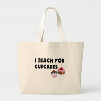I Teach For Cupcakes Large Tote Bag