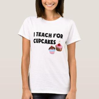I Teach For Cupcakes T-Shirt