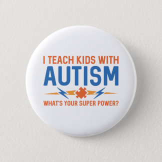 I Teach Kids With Autism 2 Inch Round Button