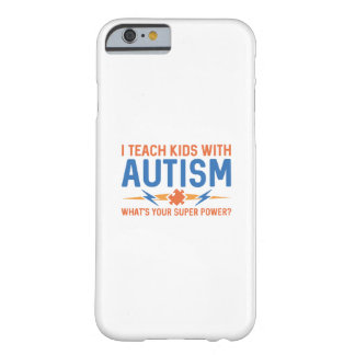 I Teach Kids With Autism Barely There iPhone 6 Case