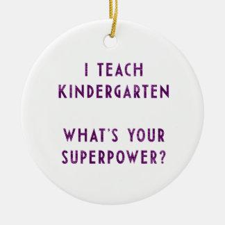 I Teach Kindergarten What's Your Superpower? Ceramic Ornament