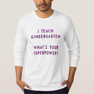 I Teach Kindergarten What's Your Superpower? T-Shirt